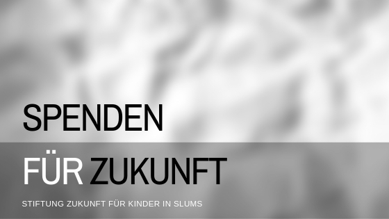 """Spenden für """"Stiftung Zukunft für Kinder in Slums"""""""